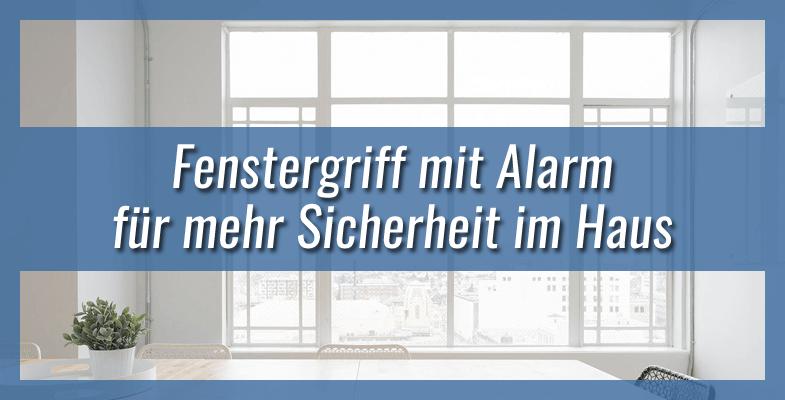 Fenstergriff mit Alarm - 3 Fenstergriffe mit Alarmfunktion