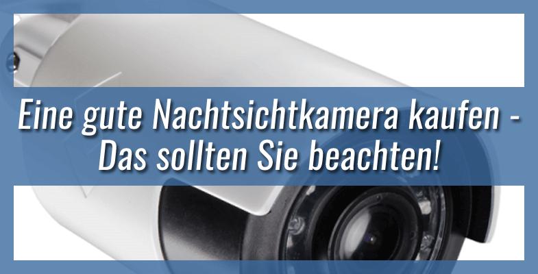 Eine gute Nachtsichtkamera kaufen - Das sollten Sie beachten!
