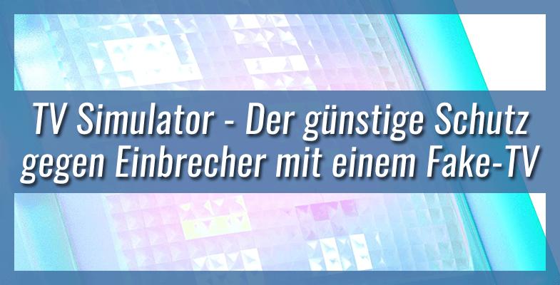 TV Simulator - Der günstige Schutz gegen Einbrecher mit einem Fake-TV